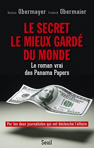 Le Secret le mieux gardé du monde. Le roman vrai des Panama Papers: Le roman vrai des Panama Papers