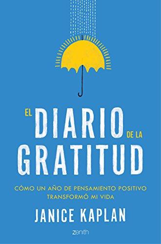 El diario de la gratitud: Cómo un año de pensamiento positivo transformó mi vida (Autoayuda y superación)
