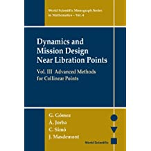 Dynamics and Mission Design Near Libration Points, Vol. III: Advanced Methods for Collinear Points (World Scientific Monograph Series in Mathematics)