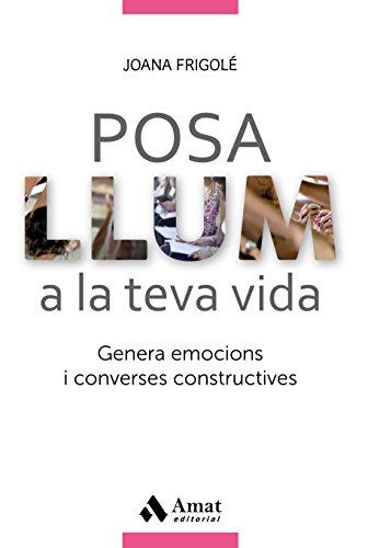 Posa llum a la teva vida: Genera emocions i converses constructives (Catalan Edition) por Joana Frigolé Peracaula