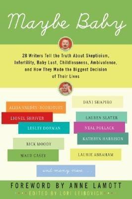 By Leibovich, Lori ( Author ) [ Maybe Baby: 28 Writers Tell the Truth about Skepticism, Infertility, Baby Lust, Childlessness, Ambivalence, and How They Made the By Apr-2007 Paperback