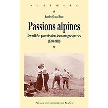 Passions alpines : Sexualité et pouvoirs dans les montagnes suisses (1700-1900)