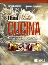 Il libro di cucina. Tecnica e pratica dei servizi di ristorazione. Per il biennio
