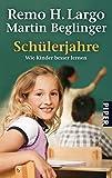 Schülerjahre: Wie Kinder besser lernen - Remo H. Largo, Martin Beglinger