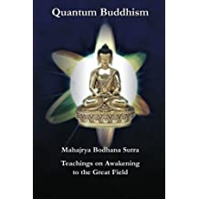 Quantum Buddhism - Mahajrya Bodhana Sutra, Teachings on Awakening to the Great Field by Maha Vajra (2008-08-27)