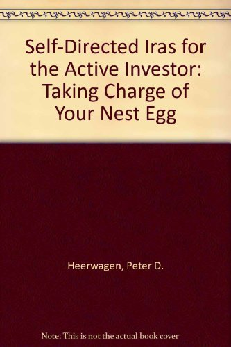 Self-Directed Iras for the Active Investor: Taking Charge of Your Nest Egg by Peter D. Heerwagen