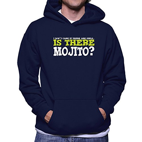 Teeburon I don't care if there are girls is there Mojito ? Hoodie (Mojito Girl)