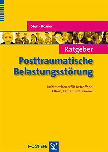 Ratgeber Posttraumatische Belastungsstörung: Informationen für Betroffene, Eltern, Lehrer und Erzieher (Ratgeber Kinder- und Jugendpsychotherapie)