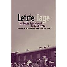 Letzte Tage. Die Lodzer Getto-Chronik. Juni/Juli 1944 (Schriftenreihe zur Lodzer Getto-Chronik)