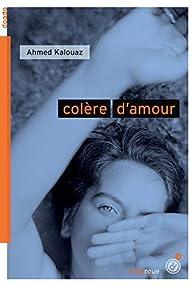 Colère d'amour par Ahmed Kalouaz