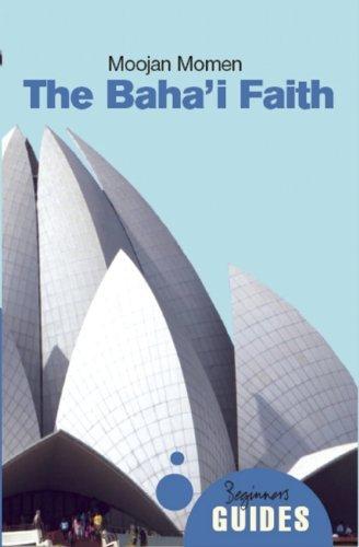 The Baha'i Faith: A Beginner's Guide (Beginner's Guides) by Moojan Momen (2007-12-05)