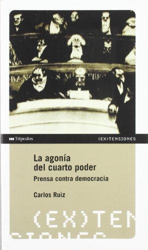 Agonia del cuarto poder, la por Carlos Ruiz
