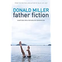 Father Fiction: Chapters for a Fatherless Generation by Donald Miller (2011-05-26)