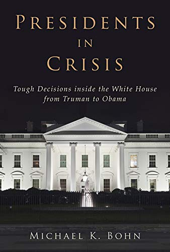 Presidents in Crisis: Tough Decisions inside the White House from Truman to Obama (English Edition)