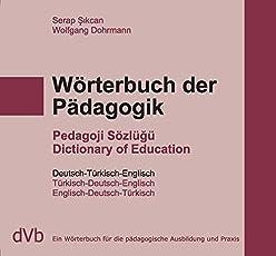 Wörterbuch der Pädagogik Türkisch /Englisch /Deutsch: Ein Wörterbuch für die pädagogische Ausbildung und Praxis: 1. Deutsch-Türkisch-Englisch, 2. ... 3. Englisch-Deutsch-Türkisch