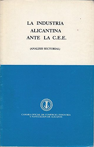 LA INDUSTRIA ALICANTINA ANTE LA C.E.E. (Análisis Sectorial)