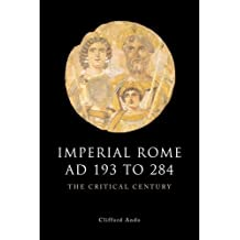 Imperial Rome Ad 193 to 284: The Critical Century (Edinburgh History of Ancient Rome) (The Edinburgh History of Ancient Rome) by Clifford Ando (2012-06-20)