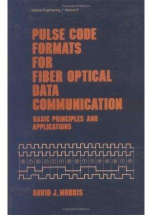 [(Pulse Code Formats for Fiber Optical Data Communication : Basic Principles and Applications)] [By (author) David J. Morris] published on (November, 1983)