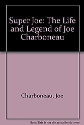 Super Joe: The Life and Legend of Joe Charboneau by Joe Charboneau (1981-06-02)