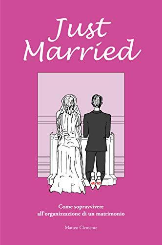 Just Married: Come sopravvivere all'organizzazione di un matrimonio (Italian Edition)