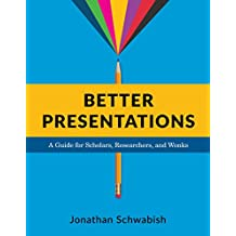 Better Presentations: A Guide for Scholars, Researchers, and Wonks (English Edition)