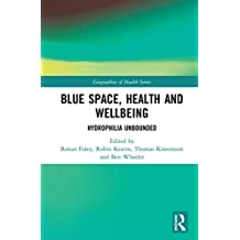Blue Space, Health and Wellbeing: Hydrophilia Unbounded (Geographies of Health Series) (English Edition)