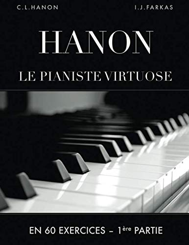 Hanon: Le pianiste virtuose en 60 exercices: 1ère Partie