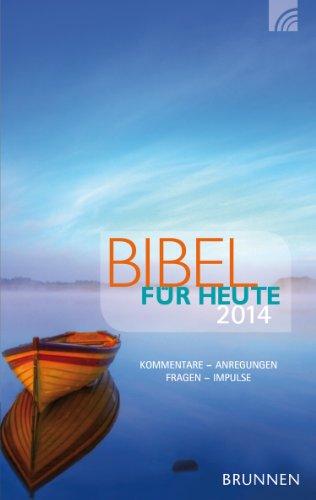 Bibel für heute 2014: Die Bibellese. Kommentare. Anregungen. Fragen. Impulse