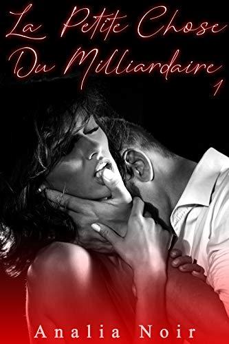 Couverture du livre La Petite Chose Du Milliardaire (Vol. 1): (Interdit Au Moins de 18 ans)