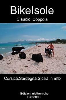 BikeIsole: In mountain bike per sentieri e strade bianche attraverso  Corsica, Sardegna e Sicilia (Montagne in mountain bike Vol. 3) di [coppola, claudio]