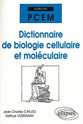 Dictionnaire de Biologie cellulaire et moléculaire by Jean-Charles Cailliez;Kathye Verreman(2004-09-01)