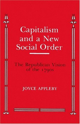 Capitalism and a New Social Order (Anson G. Phelps Lectureship on Early American History) by Appleby, Joyce (1984) Paperback