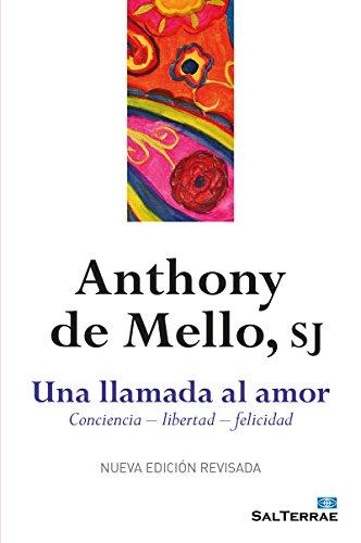 UNA LLAMADA AL AMOR. Consciencia - libertad - felicidad (El Pozo de Siquem nº 49) por ANTHONY DE MELLO SJ