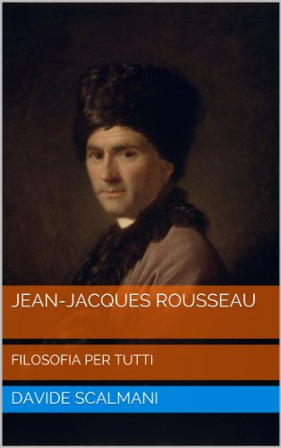 Jean-Jacques Rousseau (Filosofia per tutti Vol. 4)
