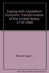 Coping with Capitalism: Economic Transformation of the United States, 1776-1980