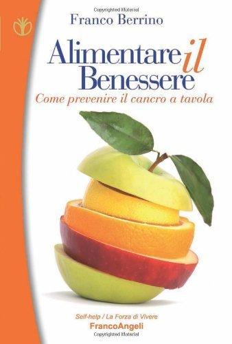 Alimentare il benessere. Come prevenire il cancro a tavola (Self-help) di Berrino, Franco (2013) Tapa blanda
