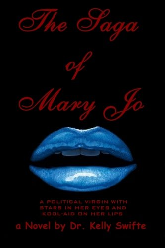 the-saga-of-mary-jo-a-political-virgin-with-stars-in-her-eyes-and-kool-aid-on-her-lips