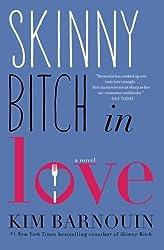 Skinny Bitch in Love: A Novel by Kim Barnouin (2014-02-04)