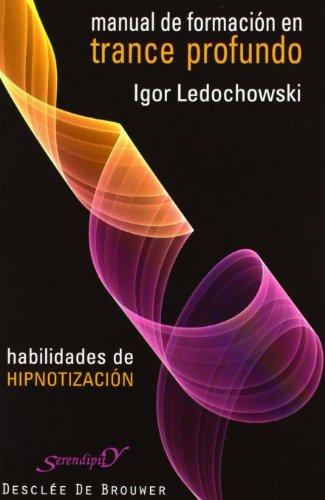 Manual de formación en trance profundo: Habilidades de hipnotización (Serendipity) por Igor Ledochowski