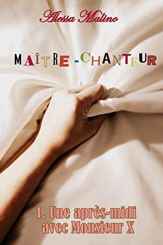 Le Maître-Chanteur: 1. Une après-midi avec Monsieur X (French Edition)