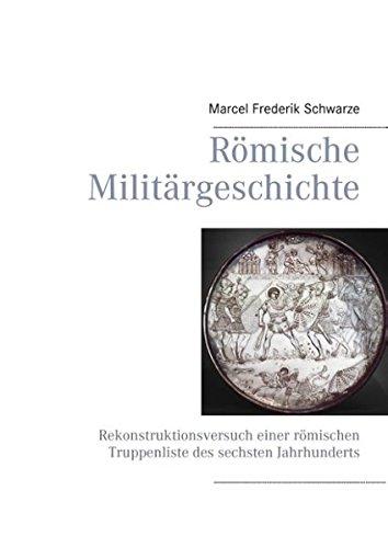 Römische Militärgeschichte: Rekonstruktionsversuch einer römischen Truppenliste des sechsten Jahrhunderts