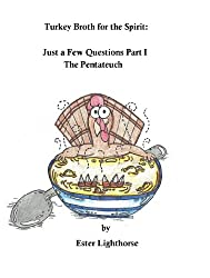 Turkey Broth for the Spirit: Just a Few Questions Part I: The Pentateuch
