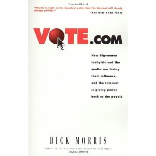 Vote.com: How Big-Money Lobbyists and the Media are Losing Their Influence, and the Internet is Giving Power to the People by Dick Morris (1999-12-03)