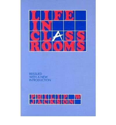 [(Life in Classrooms)] [Author: Philip W. Jackson] published on (May, 1991)