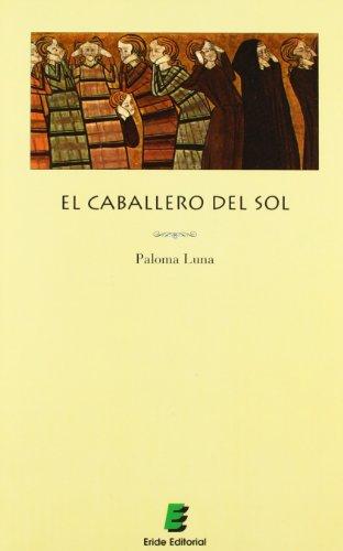 Descargar Libro El Caballero Del Sol de Paloma Luna