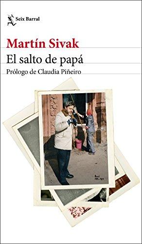 El salto de papá: Prólogo de Claudia Piñeiro (Volumen independiente) por Martín Ernesto Sivak