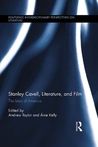 Stanley Cavell, Literature, and Film: The Idea of America (Routledge Interdisciplinary Perspectives on Literature) (Film On Cavell)