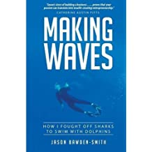 Making Waves: How I fought off dolphins to swim with sharks by Jason Bawden-Smith (2016-02-10)