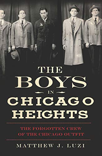 The Boys in Chicago Heights: The Forgotten Crew of the Chicago Outfit (True Crime) (English ()