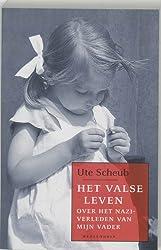 Het valse leven / druk 3: over het nazi-verleden van mijn vader